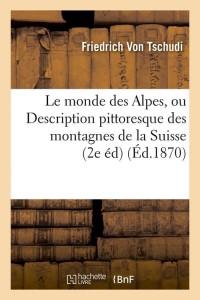 Le Monde des Alpes  2 ed  ed 1870