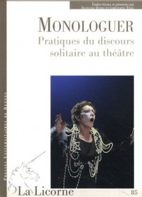 La Licorne, N° 85 : Monologuer : Pratiques du discours solitaire au théâtre
