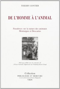 De l'homme à l'animal: Montaigne et Descartes ou les paradoxes de la philosophie moderne sur la nature des animaux