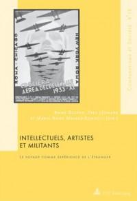 Intellectuels, Artistes Et Militants: Le Voyage Comme Experience De L?etranger; Avec Une Preface De Gilles Bertrand