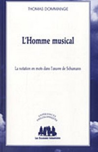 L'Homme musical : La notation en mots dans l'oeuvre de Schumann