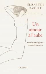 Un amour à l'aube: Amedeo Modigliani - Anna Akhmatova