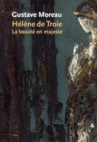 La Beaute Tragique Gustave Moreau et le Mythed Helene de Troie