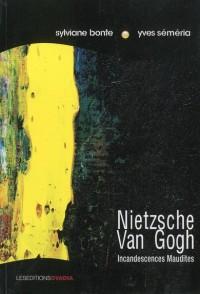 Nietzsche-Van Gogh, Incandescences Maudites