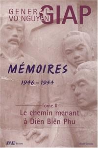 Mémoires 1946-1954 : Tome 2 : Le chemin menant à Diên Biên Phu