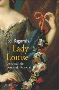 Lady Louise : Le roman de Louise de Keroual, maîtresse du roi