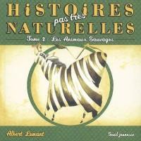 Histoires pas très naturelles : Tome 2, Les animaux sauvages