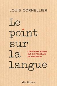 Le Point Sur la Langue : Cinquante Essais Sur le Français