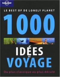 1000 idées de voyage : Le Best of de Lonely Planet