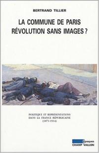 La Commune de Paris, révolution sans image ? - Politique et représentations dans la France républicaine, 1871-1914
