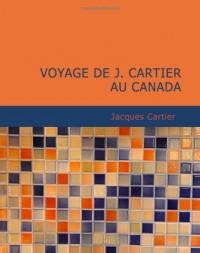 Voyage de J. Cartier au Canada: Relation originale de Jacques Cartier