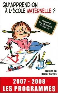 Qu'apprend-on à l'école maternelle ? : Les programmes 2007-2008