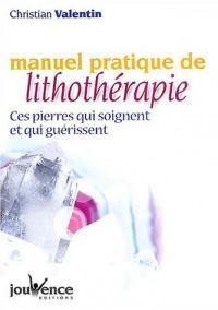 Manuel pratique de lithothérapie : Ces pierres qui soignent et qui guérissent