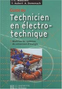 Guide du technicien en électro-technique. Maîtriser les systèmes de conversion d'énergie