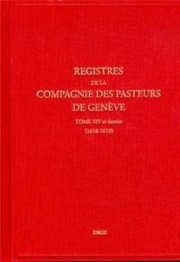 Registres de la Compagnie des pasteurs de Genève : Tome 14 et dernier (1618-1619) Le synode de Dordrecht