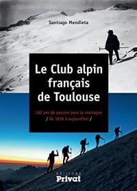 Le club alpin français de Toulouse : 140 ans de passion pour la montagne de 1876 à aujourd'hui