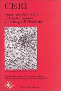 Recommandations 2003 du Comité Européen sur le Risque de l'Irradiation : Etude des effets sur la santé de l'exposition aux faibles doses de radiation ionisante à des fins de radioprotection