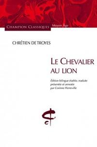 Le Chevalier au Lion : Edition bilingue ancien français-français moderne