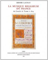 La musique religieuse en France du Concile de Trente à 1804