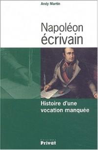 Napoléon écrivain. : Histoire d'une vocation manquée