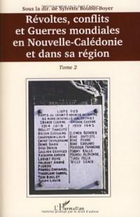 Révoltes, conflits et guerres mondiales en Nouvelle-Calédonie et dans sa région : Tome 2