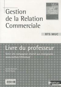 Gestion de la relation commerciale BTS MUC : Livre du professeur
