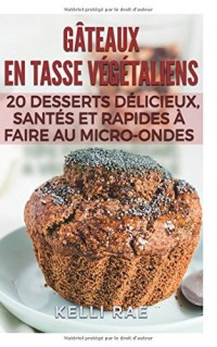 Gâteaux en tasse végétaliens : 20 desserts délicieux, santés et rapides à faire au micro-ondes