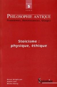 Philosophie antique, N° 5, 2005 : Stoïcisme : physique, éthique