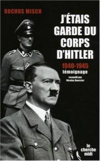 J'étais garde du corps d'Hitler 1940-1945