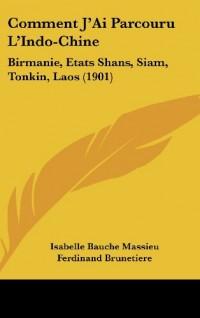 Comment J'Ai Parcouru L'Indo-Chine: Birmanie, Etats Shans, Siam, Tonkin, Laos (1901)