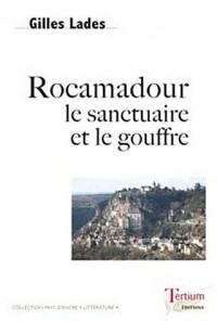 Rocamadour : Le sanctuaire et le gouffre