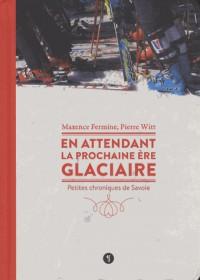 En attendant la prochaine ère glaciaire : Petites chroniques de Savoie