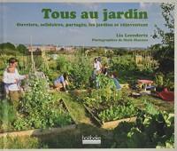 Tous au jardin: Ouvriers, solidaires, partagés, les jardins se réinventent