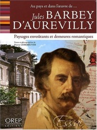 Au pays et dans l'oeuvre de Jules Barbey d'Aurevilly : paysages envoûtants et demeures romantiques