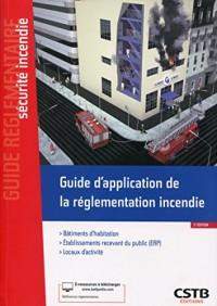 Guide d'application de la réglementation incendie: Bâtiments d'habitation - Etablissements recevant du public (ERP) - Locaux d'activité.