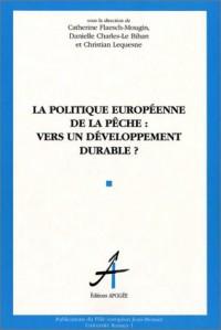 La Politique européenne de la pêche : Vers un développement durables ?