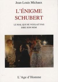 L'énigme Schubert : Le mal qui ne pouvait dire son nom