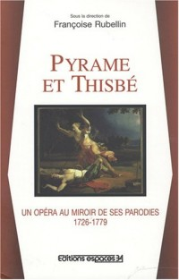 Pyrame et Thisbé : Un opéra au miroir de ses parodies, 1726-1779