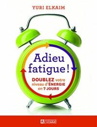 Adieu fatigue !