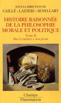 Histoire raisonnée de la philosophie morale et politique : Tome 2, Des Lumières à nos jours