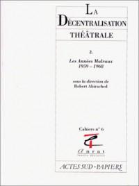 La décentralisation théâtrale 2, numéro 6. Les années Malraux, 1959-1968