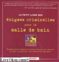 Le petit livre des énigmes criminelles pour la salle de bain : Enigmes médicolégales de deux minutes qui mettent au défi le meilleur des détectives amateurs