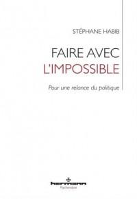 Faire avec l'impossible: Pour une relance du politique