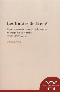 Les limites de la cité : Espace, pouvoir et société à Livourne au temps du port franc (XVIIe-XIXe siècle)
