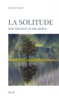 La solitude : Une épreuve et une grâce