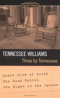 Three by Tennessee: Sweet Bird of Youth/the Rose Tatto/the Night of the Iguana