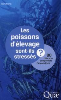 Les Poissons d'Elevage Sont-Ils Stresses ?  80 Cles pour Comprendre l'Aquaculture