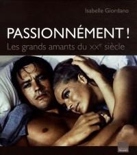 PASSIONNEMENT !: LES GRANDS AMANTS DU XXeme SIECLE