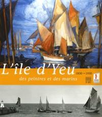 L'île d'Yeu : des peintres et des marins, 1850-1950