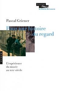 Pour une histoire du regard: L'expérience du musée au 19e siècle
